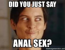 Anal Sex Meme - did you just say anal sex tobey maguire so hardcore meme