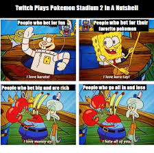 Twitch Plays Pokemon Meme - twitch plays pokemon stadium 2 in a nutshell people who bet for