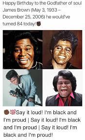 James Brown Meme - 25 best memes about say it loud im black and im proud say it