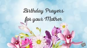 mother s birthday prayers for mothers bless you mom