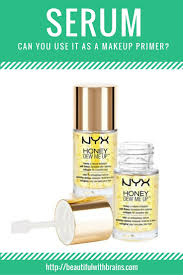 Serum Nyx can you use serum as makeup primer makeup primer skin problems