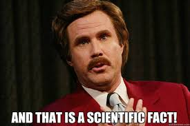 Fact Meme - and that is a scientific fact clueless ron burgundy quickmeme