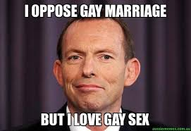 Gay Marriage Meme - i oppose gay marriage but i love gay sex tony abbott meme