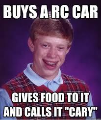 Rc Car Meme - bad luck brian memes quickmeme