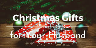best christmas gifts for your husband 21 gift ideas and presents