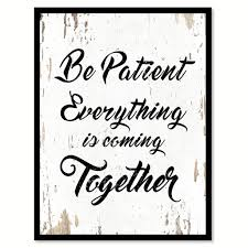 be patient everything is coming together quote saying home decor