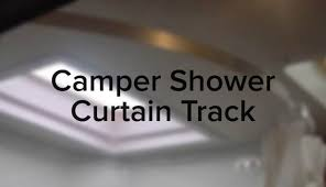 Harris Curtain Track Camper Shower Curtain Track Which Is The Best One To Get Rv