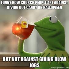 Funny Blow Job Meme - funny how church people are against giving out candy on halloween
