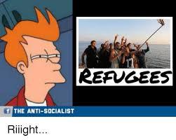 Riiight Meme - refugees f the anti socialist riiight socialist meme on me me