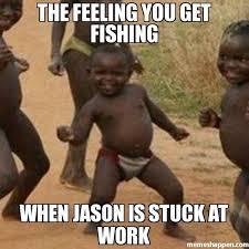 Meme Jason - the feeling you get fishing when jason is stuck at work meme third