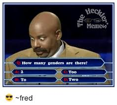 Fred Meme - decke ired ed meme how many genders are there too two to fred