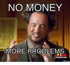 Money Problems Meme - 25 best memes about no money meme no money memes