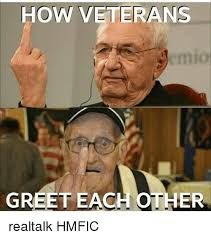 Real Talk Meme - how veterans emio greet each other realtalk hmfic meme on esmemes com