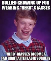 Nerd Glasses Meme - nerd glasses and lasik imgflip