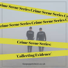 crime scene series collecting evidence the puppet show