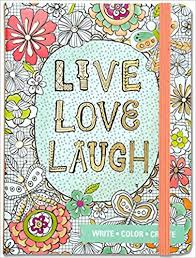 Love Laugh Live Amazon Com Live Love Laugh Coloring Journal Write Color
