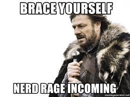 Nerd Rage Meme - brace yourself nerd rage incoming winter is coming meme generator