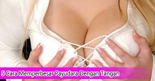 cara memperbesar payudara dengan tangan sendiri
