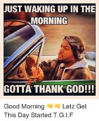 Thank God Meme - 25 best memes about just waking up in the morning gotta thank