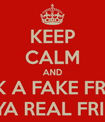 Real Friend Meme - keep calm and fuck a fake friend where ya real friends at poster