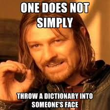 Dictionary Meme - one does not simply throw a dictionary into someone s face