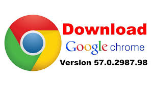 download the full version of google chrome download google chrome 57 0 2987 98 final version chrome latest