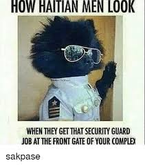 Haitian Memes - how haitian men look job at the front gate of your comple sakpase