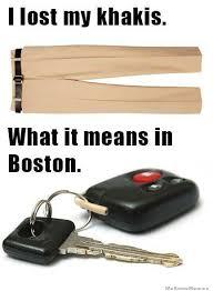 Boston Accent Memes - i lost my khakis weknowmemes