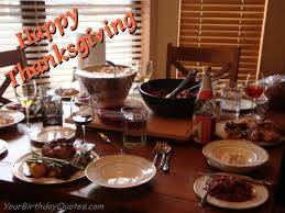 happy thanksgiving quotes wishes dinner table yourbirthdayquotes