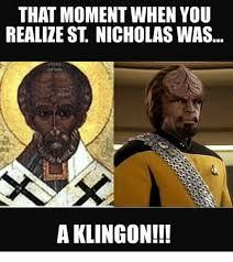 St Nicholas Meme - that moment when you realize st nicholaswas a klingon meme on me me