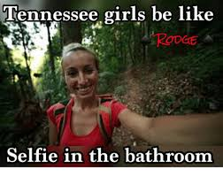 tennessee girls be like rodge selfie in the bathroom be like