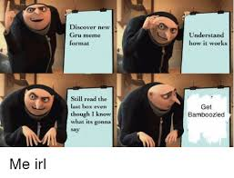 It Works Memes - discover new gru meme format understand how it works still read the