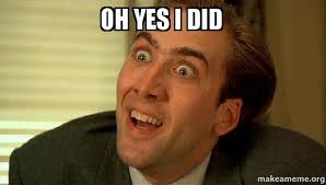 Oh Yes Meme - oh yes i did sarcastic nicholas cage make a meme