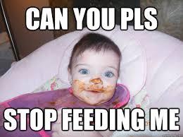 Feed Me Meme - can you pls stop feeding me mel is cucu quickmeme