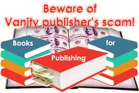 Vanity Publishing Companies Vanity Publisher Scams Self Publishing Scam Subsidy Publisher Fraud