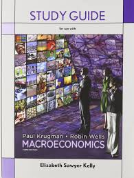 study guide for macroeconomics paul krugman 9781464104077