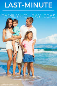 last minute family ideas family