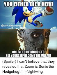 Sonic The Hedgehog Meme - you either diea hero aiusticeleaquememes or live long enough to see