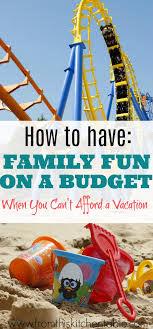 family vacation ideas on a budget can t afford a vacation ideas for family on a budget from