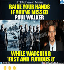 Walker Meme - troll bollywood memes tb raise your hands if youve missed paul