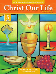 christ our life 2016 grade 5 teacher edition by loyola