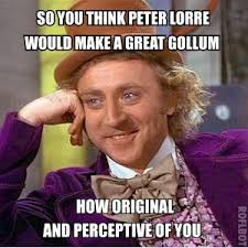 Smeagol Memes - so you think peter lorre would make a great gollum lord of the