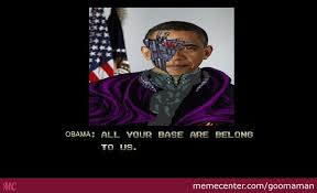 All Your Base Are Belong To Us Meme - obama all your base are belong to us by goomaman meme center