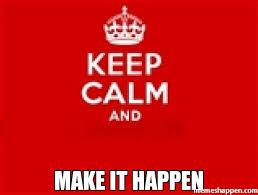Make Keep Calm Memes - make it happen meme keep calm 22116 memeshappen