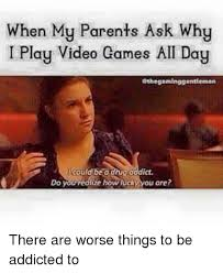 Play All The Games Meme - when my parents ask why i play video games all day 6the