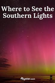 The Southern Lights 6 Accessible And Amazing Places To See The Southern Lights