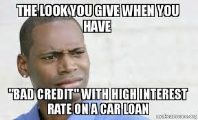 Bad Credit Meme - the look you give when you have bad credit with high interest rate