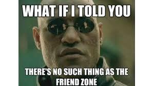 Friendship Zone Meme - does the friend zone exist