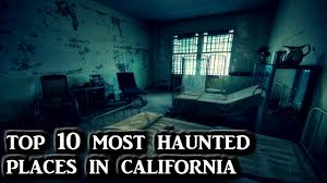 top 10 most haunted places in california youtube