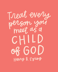 Love A Child Quotes by Treat Every Person You Meet As A Child Of God Henry B Eyring